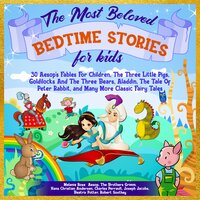 The Most Beloved Bedtime Stories For Kids: 30 Aesop's Fables for Children, the Three Little Pigs, Goldilocks and the Three Bears, Aladdin, the Tale of Peter Rabbit, and Many More Classic Fairy Tales - Charles Perrault, Aesop, Beatrix Potter, Robert Southey, Hans Christian Andersen, The Brothers Grimm, Joseph Jacobs, Melanie Rose, E. Taylor