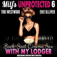 Back-Seat Cinema Sex With My Lodger : Milfs Unprotected 6 (Breeding Erotica MILF Erotica) - Tori Westwood