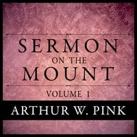 Sermon on the Mount - Arthur W. Pink