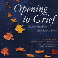 Opening to Grief: Finding Your Way from Loss to Peace - Marnie Crawford Samuelson, Claire B. Willis