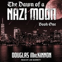 The Dawn of a Nazi Moon: Book One - Douglas MacKinnon