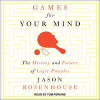Games for Your Mind: The History and Future of Logic Puzzles - Jason Rosenhouse