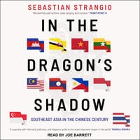 In the Dragon's Shadow: Southeast Asia in the Chinese Century - Sebastian Strangio