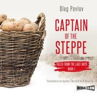 Captain of the Steppe, Tales from the Last Days, Book I - Oleg Pavlov