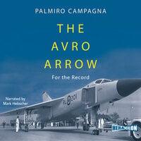 The Avro Arrow: For The Record - Palmiro Campagna