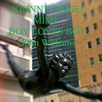 Johnny Angel Mimi Boy Loves Boy - John Williams