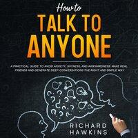 How to Talk to Anyone - Richard Hawkins