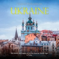 Ukraine: The History and Legacy of Ukraine from the Middle Ages to Today - Charles River Editors