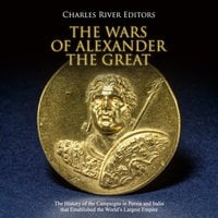 The Wars of Alexander the Great: The History of the Campaigns in Persia and India that Established the World's Largest Empire