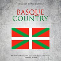 Basque Country: The Turbulent History and Legacy of the Basque Autonomous Community in Spain - Charles River Editors
