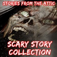 Scary Story Collection - Stories From The Attic