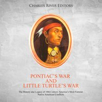 Pontiac's War and Little Turtle's War: The History and Legacy of 18th Century America's Most Famous Native American Conflicts - Charles River Editors