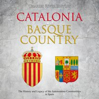 Catalonia and Basque Country: The History and Legacy of the Autonomous Communities in Spain - Charles River Editors
