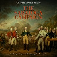 The Saratoga Campaign: The History and Legacy of the Revolutionary War's Turning Point - Charles River Editors