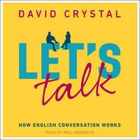 Let's Talk: How English Conversation Works - David Crystal