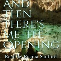 And Then There's Me The Opening - Regina Sanford