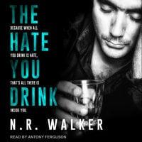 The Hate You Drink - N.R. Walker