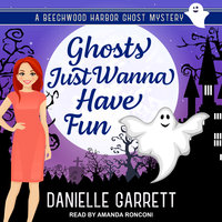 Ghosts Just Wanna Have Fun - Danielle Garrett