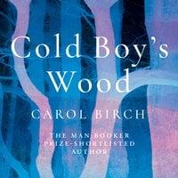Cold Boy's Wood - Carol Birch