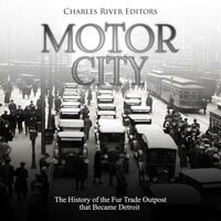 Motor City: The History of the Fur Trade Outpost that Became Detroit - Charles River Editors