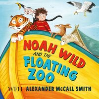 Noah Wild and the Floating Zoo - Alexander McCall Smith