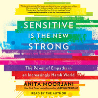 Sensitive Is the New Strong: The Power of Empaths in an Increasingly Harsh World - Anita Moorjani