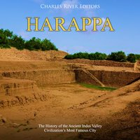 Harappa: The History of the Ancient Indus Valley Civilization's Most Famous City - Charles River Editors