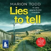 Lies to Tell : Detective Clare Mackay Book 3 - Marion Todd