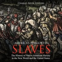 America's Forgotten Slaves: The History of Native American Slavery in the New World and the United States - Charles River Editors