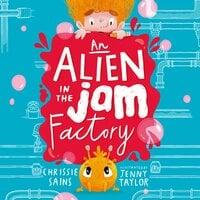 An Alien in the Jam Factory - Chrissie Sains