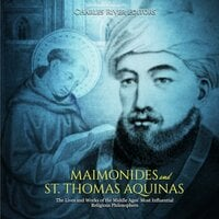Maimonides and St. Thomas Aquinas: The Lives and Works of the Middle Ages' Most Influential Religious Philosophers - Charles River Editors