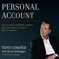 Personal Account : 25 Tales About Leadership, Learning and Legacy from a Lifetime at Bank of Montreal - Tony Comper