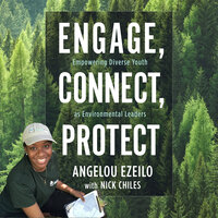 Engage, Connect, Protect: Empowering Diverse Youth as Environmental Leaders - Angelou Ezeilo