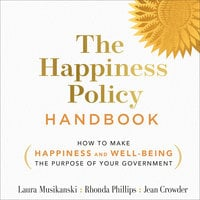 The Happiness Policy Handbook: How to Make Happiness and Well-Being the Purpose of Your Government - Laura Musikanski, Rhonda Phillips, Jean Crowder