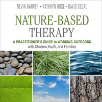 Nature-Based Therapy : A Practitioner's Guide to Working Outdoors with Children, Youth and Families
