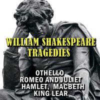 Tragedies: Othello, Romeo and Juliet, Hamlet, Macbeth, King Lear - William Shakespeare