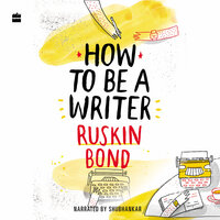 How to Be a Writer - Ruskin Bond