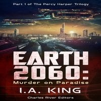 Earth 2060: Murder on Paradise (Part 1 of The Percy Harper Trilogy) - Charles River Editors, I.A. King
