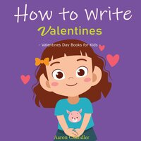 How to Write Valentines : Valentines Day Books for Kids - Aaron Chandler