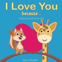 I Love You Because : Valentines Day Books for Kids - Aaron Chandler