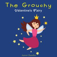 The Grouchy Valentine's Fairy: Book for Kids Age 2-6 Years Old - Aaron Chandler