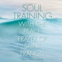 Soul Training with the Peace Prayer of Saint Francis - Albert Haase