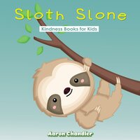 Sloth Slone Kindness Books for Kids : Assiduousness - Aaron Chandler