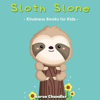 Sloth Slone Kindness Books for Kids - Bedtime Stories for Kids Ages 3-5: A Heart Full of Kindness - Aaron Chandler