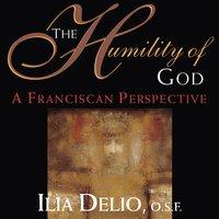 The Humility of God: A Franciscan Perspective - Ilia Delio