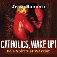 Catholics, Wake Up! : Be a Spiritual Warrior - Jesse Romero