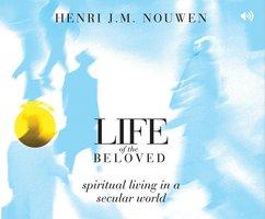 Life of the Beloved: Spiritual Living in a Secular World - Henri J. M. Nouwen