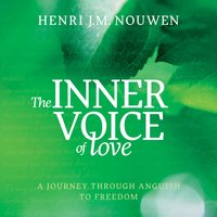 The Inner Voice of Love: A Journey Through Anguish to Freedom - Henri J. M. Nouwen