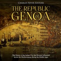 The Republic of Genoa: The History of the Italian City that Became Influential across the Mediterranean during the Middle Ages - Charles River Editors