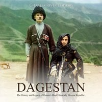 Dagestan: The History and Legacy of Russia's Most Ethnically Diverse Republic - Charles River Editors
